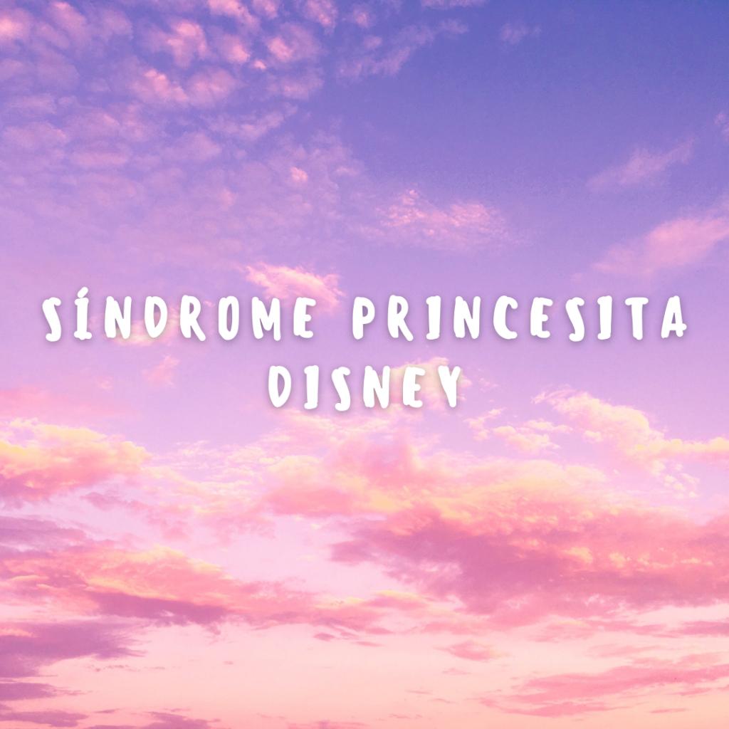 sindrome princesita disney www.elartedebrillar.com astrologia y autoconocimiento